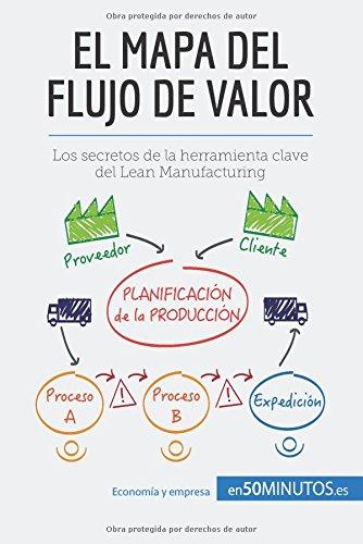 El mapa del flujo de valor: Los Secretos De La Herramienta Clave Del Lean Manufacturing (Spanish Edition)