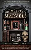 Image of Dr. Mutter's Marvels: A True Tale of Intrigue and Innovation at the Dawn of Modern Medicine