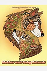 Mother and Baby Animals Coloring Book: Cute Mama and Baby Animals and Pets Coloring Book for Adults, Teens and Kids (Creative and Unique Coloring Books for Adults) (Volume 2) Paperback