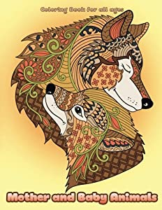 Mother and Baby Animals Coloring Book: Cute Mama and Baby Animals and Pets Coloring Book for Adults, Teens and Kids (Creative and Unique Coloring Books for Adults) (Volume 2)
