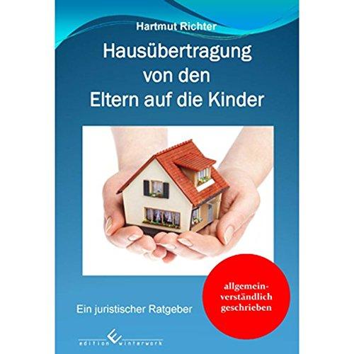 Hausübertragung von den Eltern auf die Kinder: Ein juristischer Ratgeber