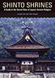 Shinto Shrines: A Guide to the Sacred Sites of Japan s Ancient Religion