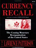 Currency Recall : The Coming Monetary Reorganization of the United States, Lawrence Patterson, 0972416021
