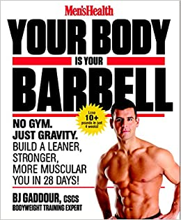 Men S Health Your Body Is Your Barbell No Gym Just Gravity Build