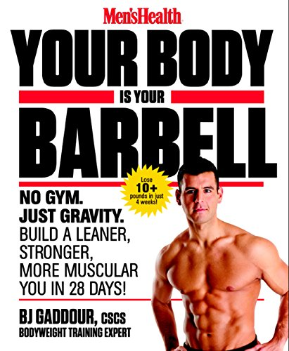 - Men's Health Your Body is Your Barbell: No Gym. Just Gravity. Build a Leaner, Stronger, More Muscular You in 28 Days!
