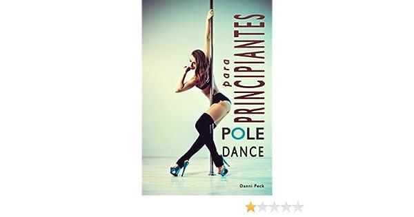 Pole Dance para Principiantes: Para Fitness y Diversión (Baile de Tubo nº 1) eBook: Danni Peck, Areaní Moros: Amazon.es: Tienda Kindle