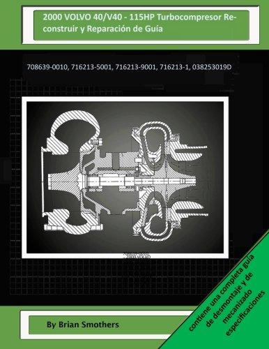 Descargar Libro 2000 Volvo 40/v40 - 115hp Turbocompresor Reconstruir Y Reparación De Guía: 708639-0010, 716213-5001, 716213-9001, 716213-1, 038253019d Brian Smothers