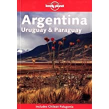 Lonely Planet Argentina, Uruguay and Paraguay (Includes Chilean Patagonia) by Sandra Bao (2002-04-04)
