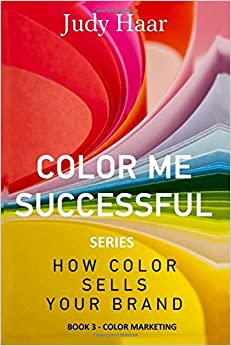 Book Color Me Successful, How Color Sells Your Brand: Book 3 - Color Marketing (Volume 3)