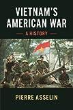 "Pierre Asselin, ""Vietnam's American War: A History"" (Cambridge UP, 2018)"