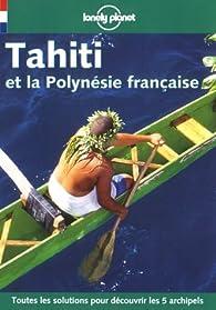 Tahiti et la Polynésie française 1999 par Lonely Planet