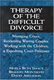 Therapy of the Difficult Divorce: Managing Crises, Reorienting Warring Couples, Working with the Children, and Expediting Court Processes (The Master Work Series)
