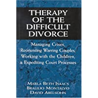 Therapy of the Difficult Divorce: Managing Crises, Reorienting Warring Couples,...