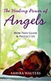 The Healing Power of Angels, Ambika Wauters, 1907486429