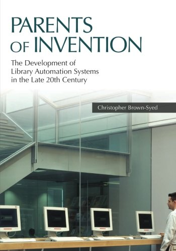 Parents of Invention: The Development of Library Automation Systems in the Late 20th Century (End User Development In Management Information Systems)