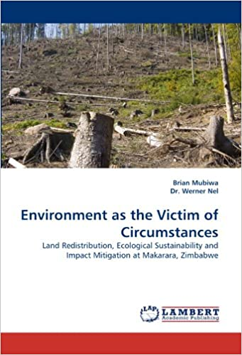 Book Environment as the Victim of Circumstances: Land Redistribution, Ecological Sustainability and Impact Mitigation at Makarara, Zimbabwe
