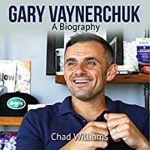 Gary Vaynerchuk: A Biography Audiobook by Chad Williams Narrated by Jimmy Kieffer