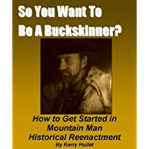 So You Want To Be A Buckskinner? How to Get Started In Mountainman Historical Reenactment