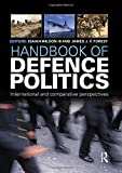 img - for Handbook Of Defence Politics International And Comparative Perspectives book / textbook / text book