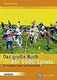 Das große Buch der 1000 Spiele: Für Freizeiten, Kinder- und Jugendarbeit