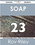 Soap 23 Success Secrets - 23 Most Asked Questions on Soap - What You Need to Know, Roy Riley, 1488525862