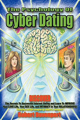 The Psychology of Cyber Dating: Discover the Secrets to Successful Internet Dating and Learn to Improve Your Love Life, Your Sex Life, and Intimacy in Your Relationships -  Robert Davenport, Paperback