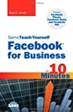 Sams Teach Yourself Facebook for Business in 10 Minutes, Bud E. Smith, 0672335557