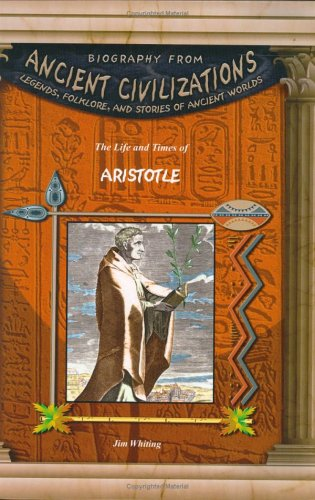 The Life and Times of Aristotle (Biography From Ancient Civilizations)