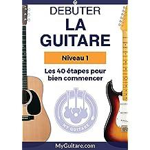 Bien Débuter la Guitare: La méthode de guitare pour débuter avec les bonnes bases (French Edition)