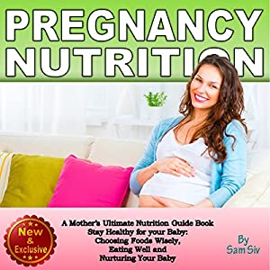 Pregnancy Nutrition: A Mother's Ultimate Nutrition Guide Book Audiobook