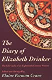 The Diary of Elizabeth Drinker : The Life Cycle of an Eighteenth-Century Woman, Crane, Elaine F., 1555531911