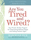 you tired - Are You Tired and Wired?: Your Proven 30-Day Program for Overcoming Adrenal Fatigue and Feeling Fantastic