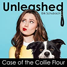 Unleashed: Case of the Collie Flour Audiobook by Erik Schubach Narrated by Claire Buchignani