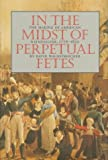 In the Midst of Perpetual Fetes, David Waldstreicher, 0807823848