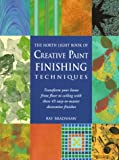 The North Light Book of Creative Paint Finishing Techniques: Transform Your Home from Floor to Ceiling With These 45 Easy-To-Master Decorative Finishes