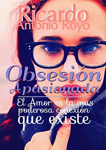 Obsesión Apasionada: el amor, es la más poderosa conexión que existe en el mundo (primera nº 1) (Spanish Edition)