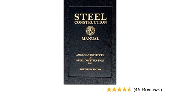 Steel Construction Manual, 13th Edition (Book): American Institute Of Steel Construction, Aisc: 9781564240552: Amazon.com: Books