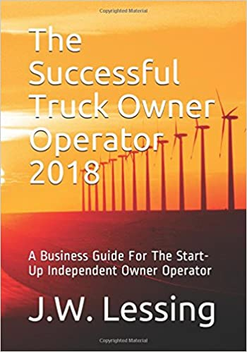 The Successful Truck Owner Operator 2018: A Business Guide  For The Start-Up  Independent Owner Operator
