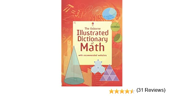 The Usborne Illustrated Dictionary of Math: Internet Referenced ...