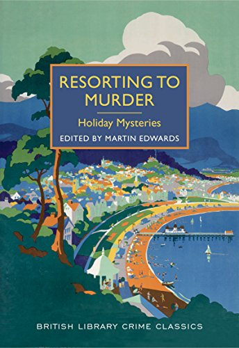 Resorting to Murder: Holiday Mysteries: A British Library Crime Classic (British Library Crime Classics Book 3) ()