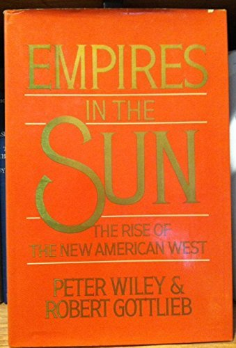 Empires in the sun: The rise of the new American West by Peter Booth Wiley (1982-12-23)