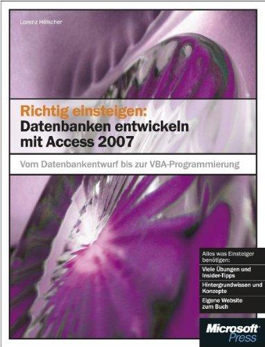 Richtig einsteigen: Datenbanken entwickeln mit Access 2007 Gebundenes Buch – 18. Juli 2007 Lorenz Hölscher Microsoft 3866452039 978-3-86645-203-9