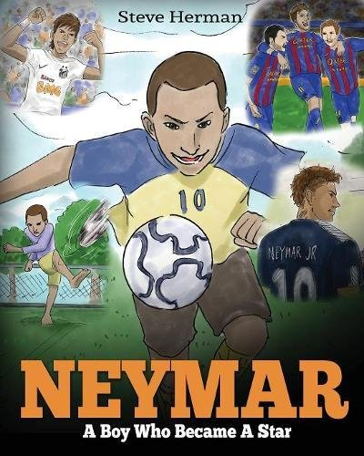 Neymar: A Boy Who Became A Star. Inspiring children book about Neymar - one of the best soccer players in history. (Soccer Book For Kids) Paperback – December 19, 2017 Steve Herman DG Books Publishing 1948040042