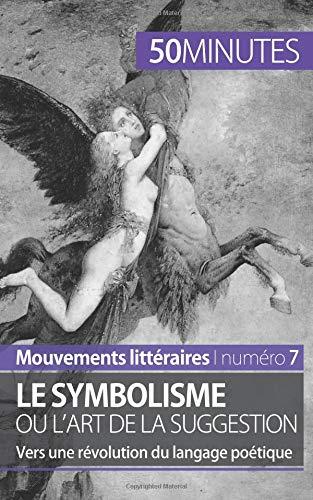 Le symbolisme ou l'art de la suggestion: Vers une révolution du langage poétique (French Edition) ebook