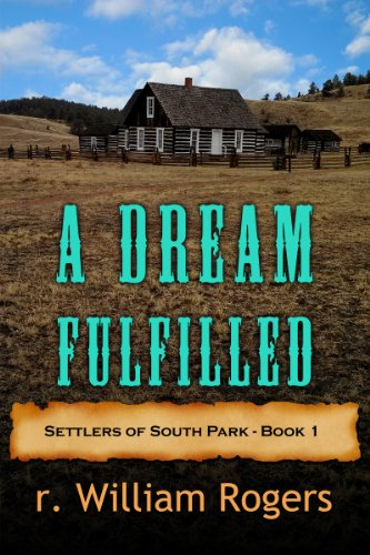 A Dream Fulfilled - Settlers of South Park - Book 1 by [Rogers, r. William]