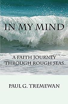 In My Mind: A Faith Journey Through Rough Seas by [Tremewan, Paul]