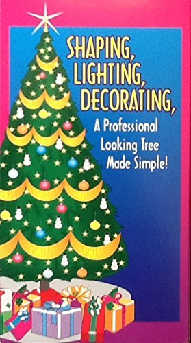 Shaping, Lighting, Decorating, A Professional Looking Christmas Tree Made Simple (Christmas Tree Shaping A)