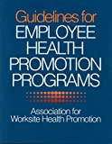 Guidelines for Employee Health Promotion Programs, Association for Worksite Health Promotion Staff, 0873223519