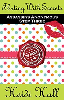 Flirting With Secrets (Step Three) (Assassins Anonymous) by [Hall, Heidi]