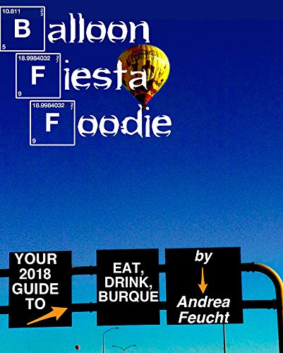 Balloon Fiesta Foodie: Your Expert Guide to Eat the Best of Albuquerque: 66 Dining Picks From...